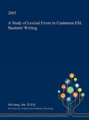 A Study of Lexical Errors in Cantonese ESL Students' Writing by Mei-Hang Jim