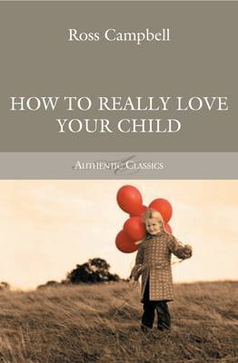 How to Really Love your Child by Ross Campbell image