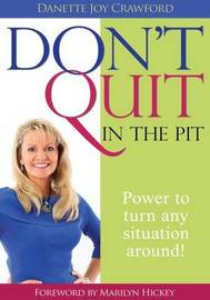 Don't Quit in the Pit by Danette Joy Crawford