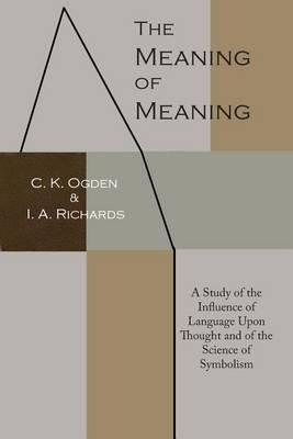 The Meaning of Meaning by C.K. Ogden