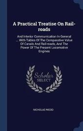 A Practical Treatise on Rail-Roads by Nicholas Wood image
