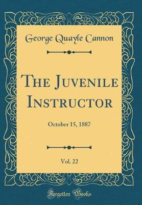 The Juvenile Instructor, Vol. 22 by George Quayle Cannon