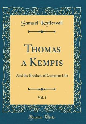 Thomas a Kempis, Vol. 1 by Samuel Kettlewell image