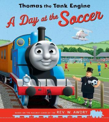 A Day at the Soccer for Thomas the Tank Engine by Thomas & Friends