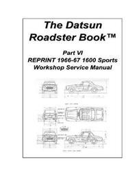 The Datsun Roadster Book Part VI Reprint 1966-67 1600 Sports Workshop Service Manual by Scott Sheeler
