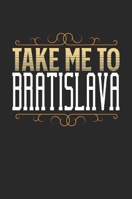 Take Me To Bratislava by Maximus Designs