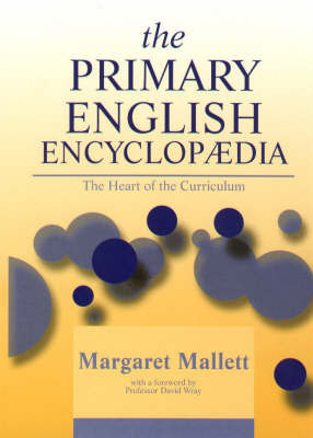 The Primary English Encyclopaedia: The Heart of the Curriculum by Margaret Mallett image