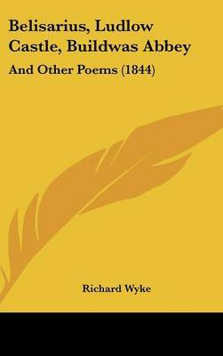 Belisarius, Ludlow Castle, Buildwas Abbey: And Other Poems (1844) by Richard Wyke image