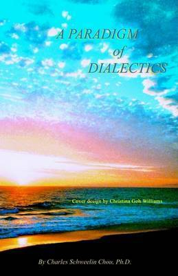 A Paradigm of Dialectics by Charles Shweelin, PhD