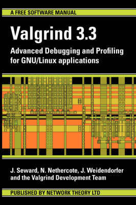 Valgrind 3.3 - Advanced Debugging and Profiling for GNU/Linux Applications by N Nethercote