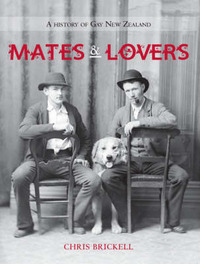 Mates and Lovers: A History of Gay New Zealand by Chris Brickell