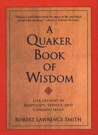 The Quaker Book of Wisdom by Robert Lawrence Smith