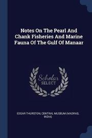 Notes on the Pearl and Chank Fisheries and Marine Fauna of the Gulf of Manaar by Edgar Thurston