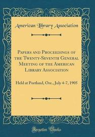Papers and Proceedings of the Twenty-Seventh General Meeting of the American Library Association by American Library Association