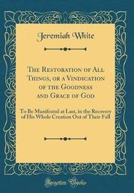 The Restoration of All Things, or a Vindication of the Goodness and Grace of God by Jeremiah White image