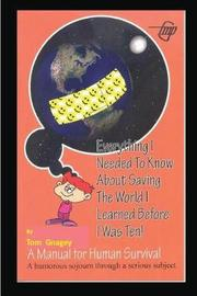 Everything I Needed to Know about Saving the World I Learned Before I Was Ten by Tom Gnagey