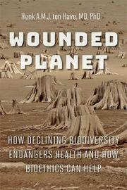 Wounded Planet by Henk A.M.J.Ten Have