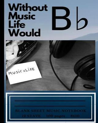 Without Music Life Would B Flat by Montsho Publishers
