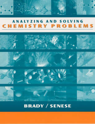 Analyzing and Solving Chemistry Problems: The Study of Matter and Its Changes: Problem Solving Worktext by James E. Brady image
