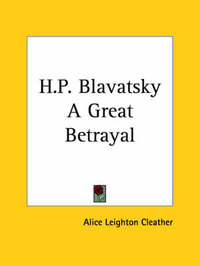 H.P. Blavatsky a Great Betrayal (1922) by Alice Leighton Cleather image