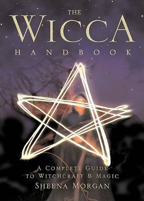 The Wicca Handbook: A Complete Guide to Witchcraft and Magic by Sheena Morgan image