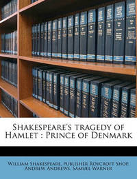 Shakespeare's Tragedy of Hamlet: Prince of Denmark by William Shakespeare