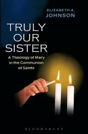 Truly Our Sister by Elizabeth A Johnson