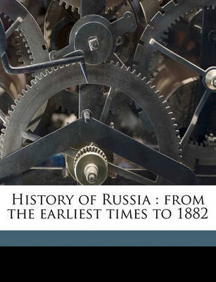 History of Russia: From the Earliest Times to 1882 by Alfred Rambaud