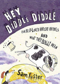 Hey Diddle Diddle: Our Best-loved Nursery Rhymes and What They Really Mean by Sam Foster image