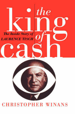 The King of Cash: Inside Story of Laurence Tisch by Christopher Winans