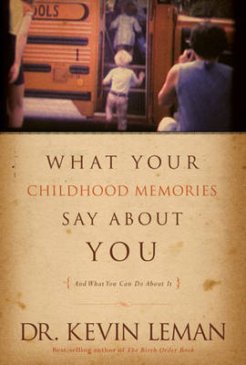 What Your Childhood Memories Say about You . . . and What You Can Do about It by Kevin Leman