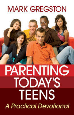 Parenting Today's Teens: A Practical Devotional by Mark Gregston image