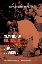 Memphis 68 by Stuart Cosgrove