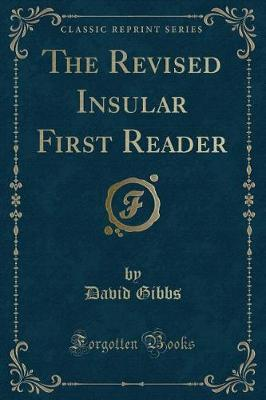 The Revised Insular First Reader (Classic Reprint) by David Gibbs
