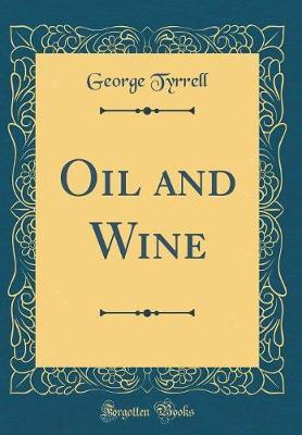 Oil and Wine (Classic Reprint) by George Tyrrell image