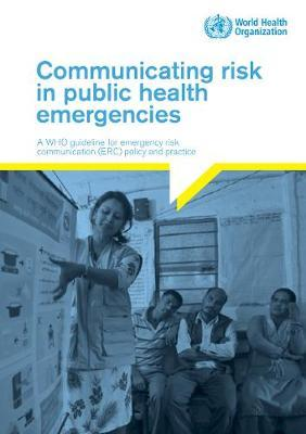 Communicating risk in public health emergencies by World Health Organization