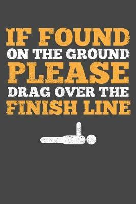If Found On The Ground Please Drag Over Finish Line by Tsexpressive Publishing