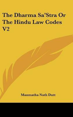 The Dharma Sa'stra Or The Hindu Law Codes V2 by Manmatha Nath Dutt