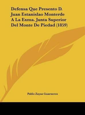 Defensa Que Presento D. Juan Estanislao Monterde a la Exma. Junta Superior del Monte de Piedad (1859) by Pablo Zayas Guarneros