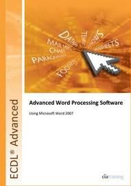ECDL Advanced Syllabus 2.0 Module AM3 Word Processing Using Word 2007: Module AM3 by CIA Training Ltd