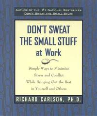 Don't Sweat The Small Stuff At Work by Richard Carlson