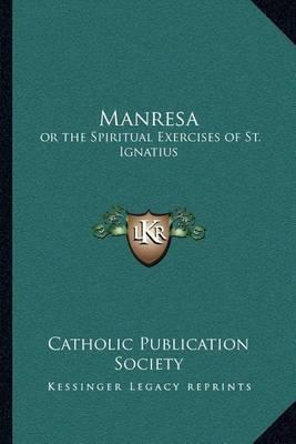 Manresa: Or the Spiritual Exercises of St. Ignatius by Catholic Publication Society of America image