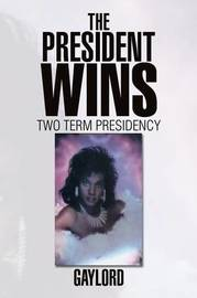 The President Wins by Gaylord