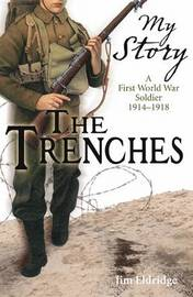 My Story : Trenches: A First World War Soldier, 1914-1918 by Jim Eldridge