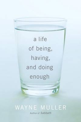A Life Of Being, Having, And Doing Enough by Wayne Muller image