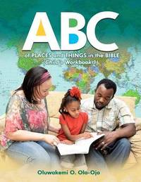 ABC Of Places and Things in the Bible - Child's Workbook 1 by OLUWAKEMI O OLA-OJO
