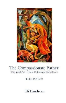 The Compassionate Father by Eli Landrum
