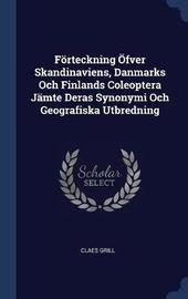 F�rteckning �fver Skandinaviens, Danmarks Och Finlands Coleoptera J�mte Deras Synonymi Och Geografiska Utbredning by Claes Grill image