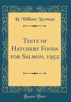 Tests of Hatchery Foods for Salmon, 1952 (Classic Reprint) by H William Newman