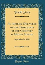 An Address Delivered on the Dedication of the Cemetery at Mount Auburn by Joseph Story image